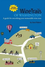 WineTrails of Washington : A guide for uncorking your memorable wine tour - Steve Roberts