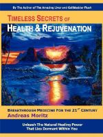 Timeless Secrets of Health and Rejuvenation : Unleash the Natural Healing Power That Lies Dormant Within You -- Breakthrough Medicine for the 21st Century - Andreas Moritz