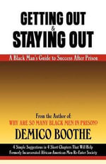 Getting Out & Staying Out : A Black Man's Guide to Success After Prison - Demico Boothe
