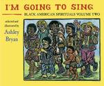 I'm Going to Sing, Black American Spirituals, Volume Two - Ashley Bryan