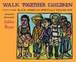 Walk Together Children, Black American Spirituals, Volume One - Ashley Bryan