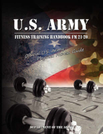 U.S. Army Fitness Training Handbook FM 21-20 : Official U.S. Army Physical Fitness Guide - U S Dept of the Army