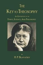 The Key to Theosophy by H. P. Blavatsky : A Guide to Healing Grief and Learning to Live Agai... - Helene Petrovna Blavatsky