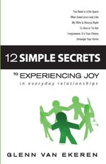 12 Simple Secrets to Experiencing Joy in Everyday Relationships : To Experiencing Joy in Everyday Relationships - Glenn Van Ekeren