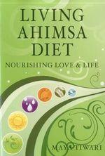 Living Ahimsa Diet : Nourishing Love & Life - Maya Tiwari