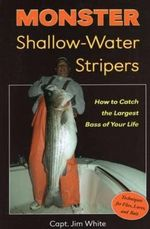 Monster Shallow-Water Stripers : How to Catch the Largest Bass of Your Life - Jim White