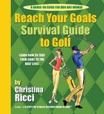 Reach Your Goals Survival Guide to Golf : Learn How to Take Your Game to the Next Level - Christina Ricci