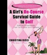 A Girl's On-course Survival Guide to Golf : Solid Golf Fundamentals...from Tee to Green and In-between - Christina Ricci