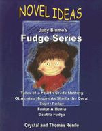 Novel Ideas: Judy Blume's Fudge Series : Tales of a Fourth Grade Nothing/Otherwise Known as Sheila the Great/Super Fudge/Fudge-A-Mania/Double Fudge - Crystal Rende
