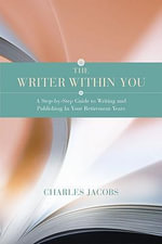 The Writer within You : A Step-by-Step Guide to Writing and Publishing in Your Retirement Years - Charles Jacobs