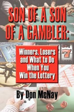 Son of a Son of a Gambler : Winners, Losers and What to Do When You Win the Lottery; A World with Gamblers, Kentuckians, Addicts, Cincinnati, Al G - Don McNay