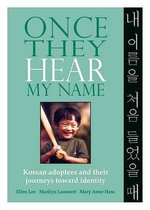 Once They Hear My Name : Korean Adoptees and Their Journeys Toward Identity - Ellen Lee