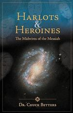 Harlots and Heroines : The Midwives of the Messiah - Dr Chuck Betters