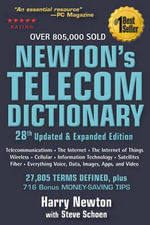 Newton's Telecom Dictionary : Covering Telecommunications, the Internet, the Cloud, Cellular, the Internet of Things, Security, Wireless, Satellites, Information Technology, Fiber, and Everything Voice, Data, Images, Apps and Video - Harry Newton