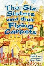 The Six Sisters and Their Flying Carpets - Adam B Ford