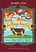 Cooking Grassfed Beef : Healthy Recipes from Nose to Tail - Shannon Hayes