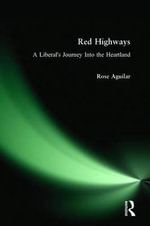 Red Highways : A Liberal's Journey Into the Heartland - Rose Aguilar