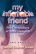 My Inflatable Friend : The Confessions of Rollo Hemphill - Gerald, Everett Jones