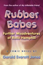 Rubber Babes :  Further Misadventures of Rollo Hemphill - Gerald Everett Jones