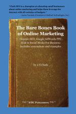 The Bare Bones Book of Online Marketing : Organic SEO, Google PPC, SEM & Social Media for Business - Josh Thomas Clark
