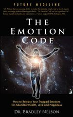 Emotion Code : How to Release Your Trapped Emotions for Abundant Health, Love and Happiness - Bradley B Nelson