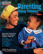 Parenting Young Children : Systematic Training for Effective Parenting (STEP) of Children Under Six - Don C Dinkmeyer, Sr.