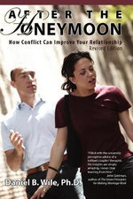 After the Honeymoon : How Conflict Can Improve Your Relationship-Revised Edition - Daniel B Wile