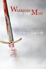 Warriors in the Mist : A Medieval Dark Fantasy - Susan D. Kalior
