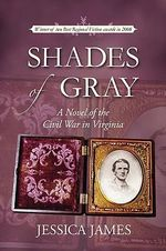 Shades of Gray : A Novel of the Civil War in Virginia - Jessica James