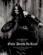 Only Death is Real : An Illustrated History of Hellhammer and Early Celtic Frost - Tom Gabriel Fischer