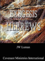 A Verse by Verse Exegesis of Hebrews - Jw Luman