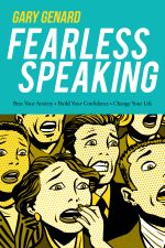Fearless Speaking : Beat Your Anxiety, Build Your Confidence, Change Your Life - Gary Genard