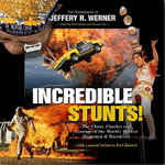 Incredible Stunts : The Chaos, Crashes, and Courage of the World's Wildest Stuntmen and Daredevils - Jeffery R Werner