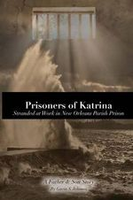 Prisoners of Katrina : Stranded at Work in New Orleans Parish Prison - Gavin Scott Johnson