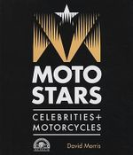 Motostars : Celebrities + Motorcycles - David Morris