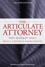 The Articulate Attorney : Public Speaking for Lawyers - Marsha Hunter
