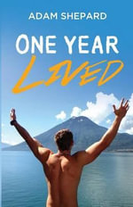 One Year Lived : My Six-Month Journey Wandering the World for Life'... - Adam Shepard