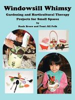Windowsill Whimsy, Gardening & Horticultural Therapy Projects for Small Spaces - Hank Bruce