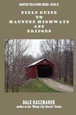 Field Guide to Haunted Highways & Bridges - Dale David Kaczmarek