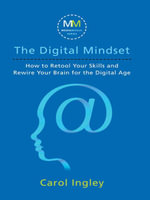 The Digital Mindset : How to Retool Your Skills and Rewire Your Brain for the Digital Age - Carol Ingley
