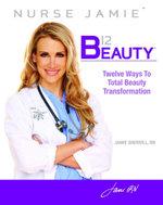 B12 Beauty : 12 Ways to Total Beauty Transformation - Jamie Sherrill