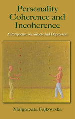 Personality Incoherence and Incoherence : A Perspective on Anxiety and Depression - Malgorzata Fajkowska
