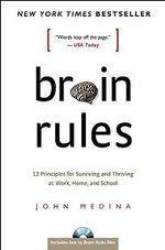 Brain Rules : 12 Principles for Surviving and Thriving at Work, Home and School - John Medina