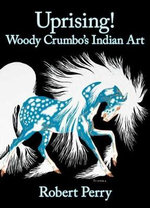 Uprising! : Woody Crumbo's Indian Art - Robert Perry