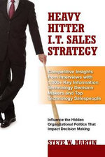 Heavy Hitter I.T. Sales Strategy : Competitive Insights from Interviews with 1,000+ Key Information Technology Decision Makers & Top Technology Salespeople - Steve W. Martin