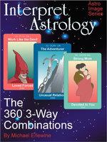 Interpret Astrology : The 360 3-Way Combinations - Michael Erlewine