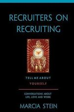 Recruiters on Recruiting : Tell Me about Yourself: Conversations about Life, Love and Work - Marcia Stein