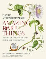 Amazing Rare Things : The Art Of Natural History In The Age Of Discovery :  The Art Of Natural History In The Age Of Discovery - Sir David Attenborough