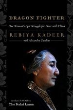 Dragon Fighter : One Woman's Epic Struggle for Peace with China - Rebiya Kadeer