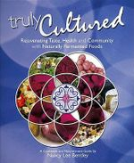 Truly Cultured : Rejuvenating Taste, Health and Community with Naturally Fermented Foods - Nancy Lee Bentley